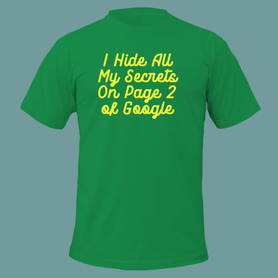 I Hide All My Secrets On Page Two of Google Green T-Shirt