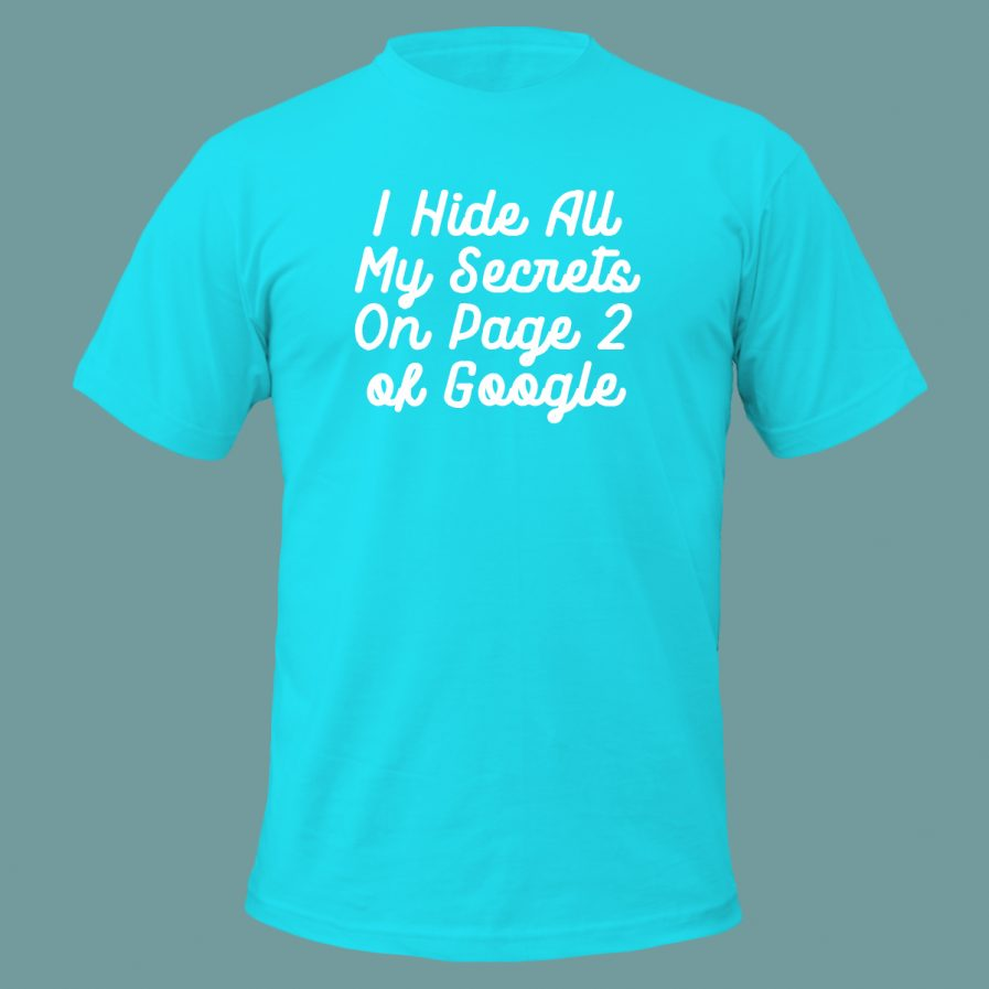 I Hide All My Secrets On Page Two of Google Blue T-Shirt