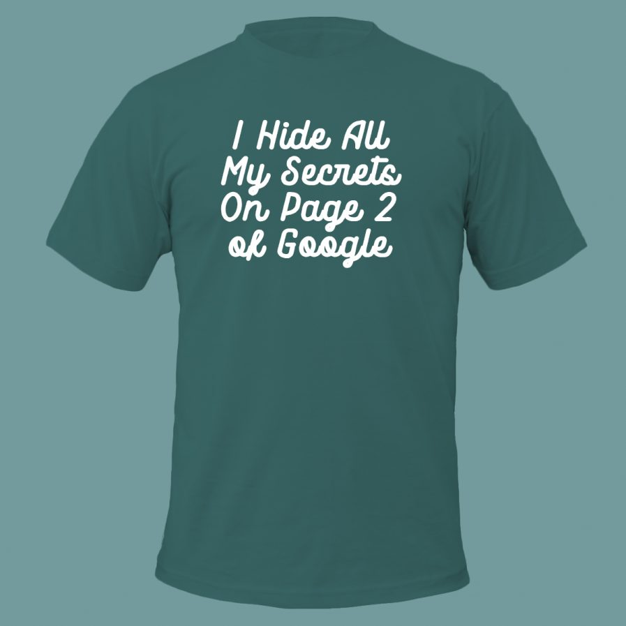 I Hide All My Secrets On Page Two of Google Dark Green T-Shirt