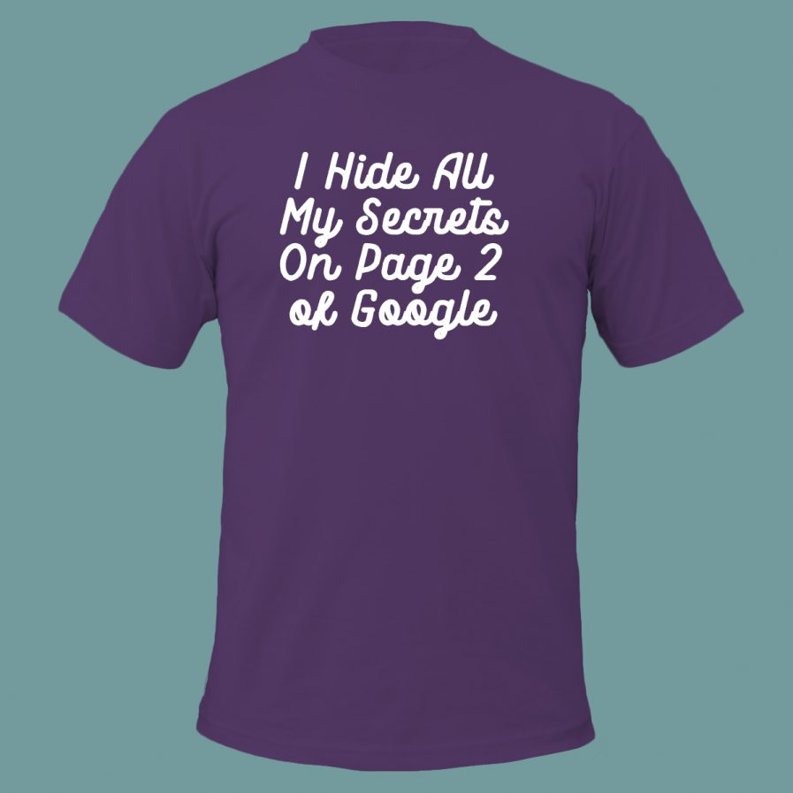 I Hide All My Secrets On Page Two of Google Purple T-Shirt