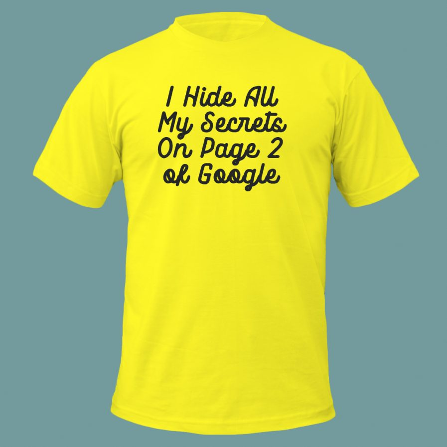 I Hide All My Secrets On Page Two of Google Yellow T-Shirt